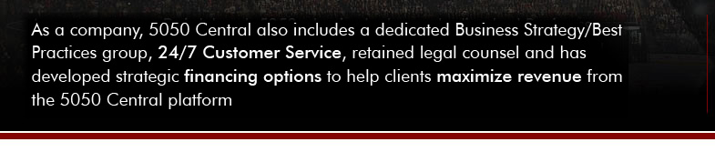 As a company, 5050 Central also includes a dedicated Business Strategy group, 24/7 Support Service and retained legal counsel.